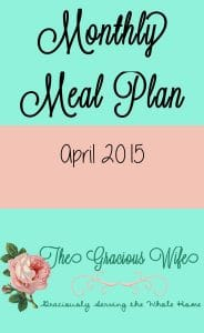 A monthly meal plan including breakfast, snack, and dinner daily for April 2015. Just print and add your side dishes! From TheGraciousWife.com