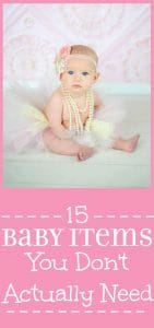 15 Baby Items You Don't Actually Need - Baby stuff you probably won't use or need for a baby boy or a baby girl! I wish I had this list during my first pregnancy. It would have saved me lots of money!