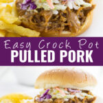 """Collage of easy Slow Cooker BBQ Pulled Pork with a close up of a pulled pork sandwich topped with coleslaw on the top, and the same sandwich next to French fries on the bottom with the words """"easy crock pot pulled pork"""" in the center"""