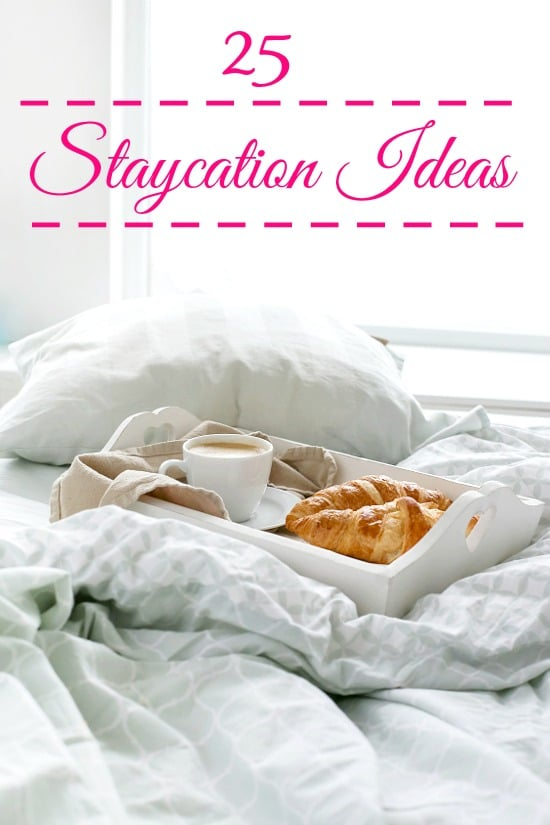25 Staycation Ideas - Take a much needed relaxing and fun break on a budget.  These 25 family friendly Staycation Ideas will help you plan a break from life that doesn't break the bank.