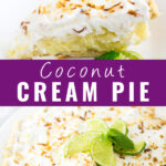 """Collage of coconut cream pie with a slice on a plate next to limes on top, a full pie image topped with limes on bottom, and the words """"coconut cream pie"""" in the center."""