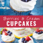 "Collage of berries and cream cupcakes with a close up photo of one cupcake topped with 2 blueberries and strawberries on top, and a further away photo with 3 cupcakes topped the same way on bottom, and the words ""Berries and Cream Cupcakes"" in the center"