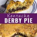 """Collage with Kentucky derby pie slice topped with whipped cream at the top, a pie plate with a large slice missing on bottom, and the words """"Kentucky Derby Pie"""" in the center"""