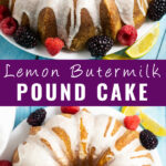 """Collage of a lemon buttermilk pound cake with a sideview on top and an overhead view on bottom with the words """"lemon buttermilk pound cake"""" in the center."""