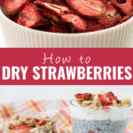 """Collage with a close up of dried strawberries in a bowl on top, chia pudding in glass cups topped with granola and dried strawberries on bottom, and the words """"how to dry strawberries"""" in the center"""